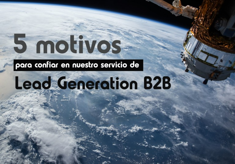 5 motivos para confiar en nuestro servicio de generación de leads B2B