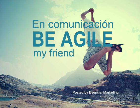 En comunicación. Be agile my friend.